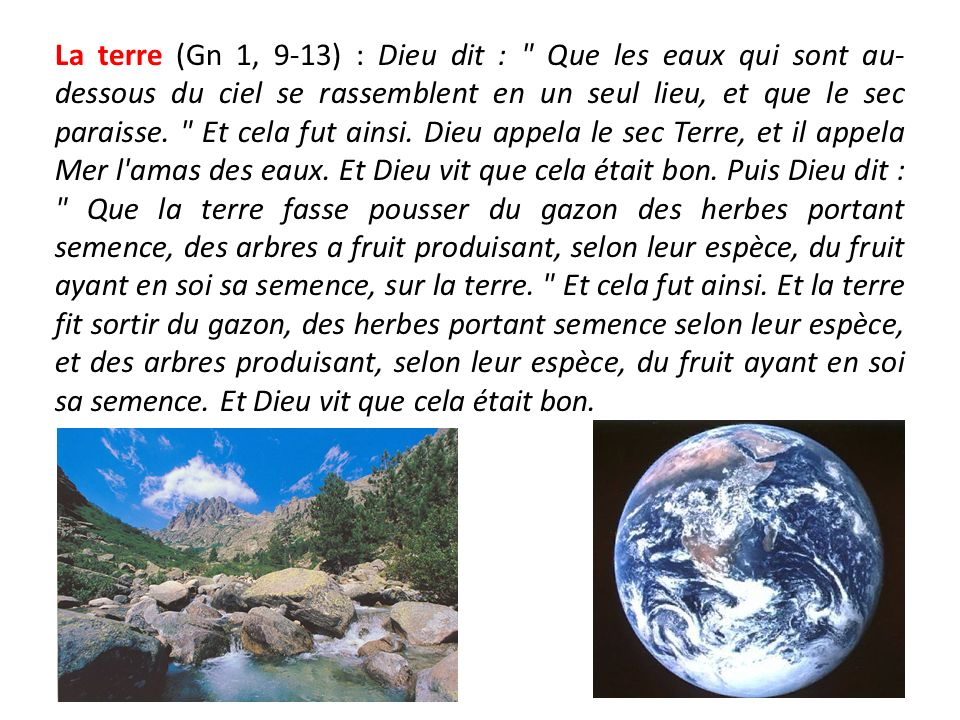 Les astres (Gn 1, 14-19) : Dieu dit : Qu il y ait des luminaires dans le firmament du ciel pour séparer le jour et la nuit ; qu ils soient des signes, qu ils marquent les époques, les jours et les années, et qu ils servent de luminaires dans le firmament du ciel pour éclairer la terre.