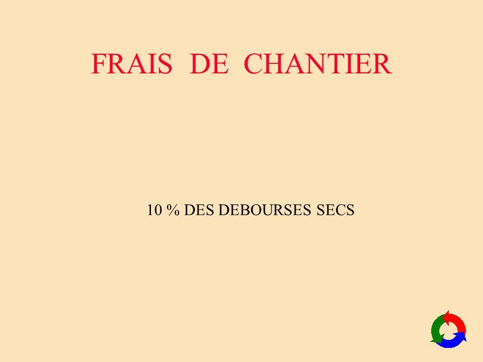 FRAIS DE CHANTIER 10 % DES DEBOURSES SECS