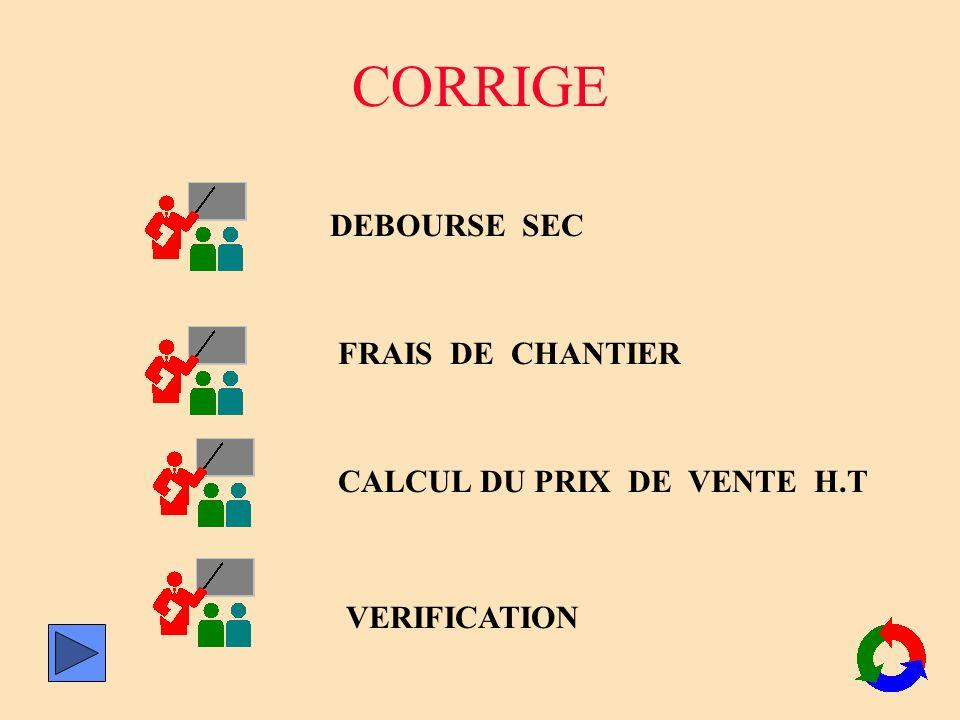 CORRIGE DEBOURSE SEC FRAIS DE CHANTIER CALCUL DU PRIX DE VENTE H.T VERIFICATION