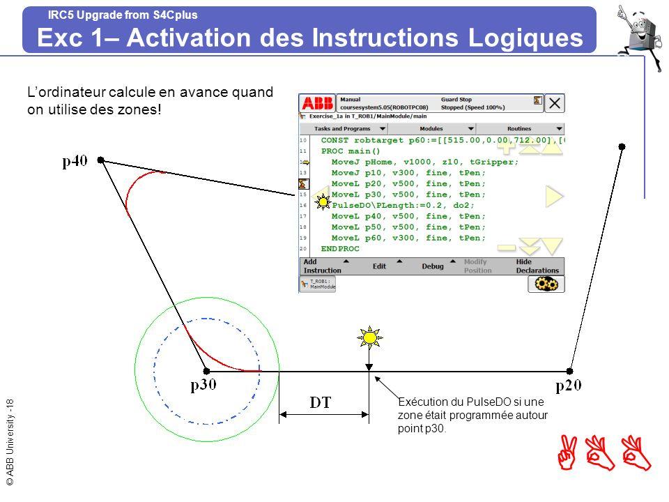 © ABB University -18 ABB IRC5 Upgrade from S4Cplus Exc 1– Activation des Instructions Logiques Exécution du PulseDO si une zone était programmée autou