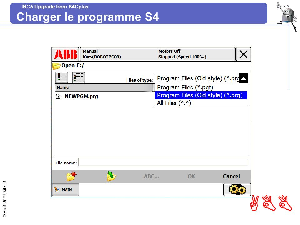 © ABB University -9 ABB IRC5 Upgrade from S4Cplus Attention.