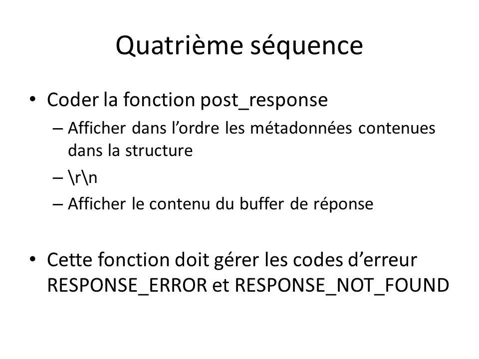 Quatrième séquence Coder la fonction post_response – Afficher dans lordre les métadonnées contenues dans la structure – \r\n – Afficher le contenu du