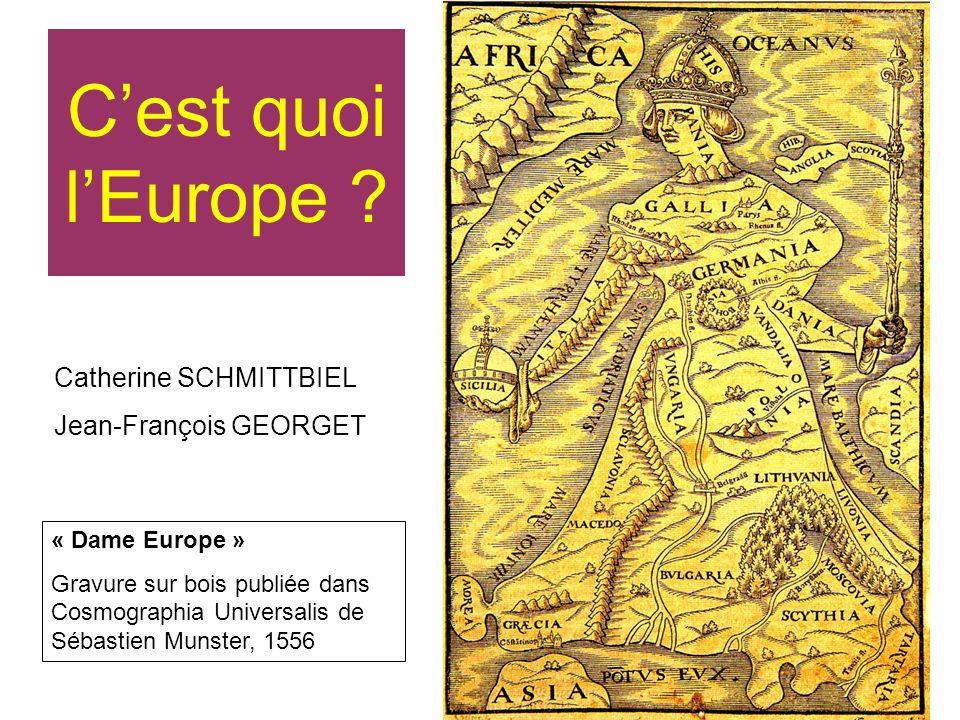Cest quoi lEurope ? « Dame Europe » Gravure sur bois publiée dans Cosmographia Universalis de Sébastien Munster, 1556 Catherine SCHMITTBIEL Jean-Franç