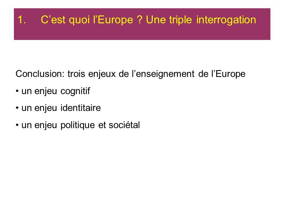 1.Cest quoi lEurope ? Une triple interrogation Conclusion: trois enjeux de lenseignement de lEurope un enjeu cognitif un enjeu identitaire un enjeu po