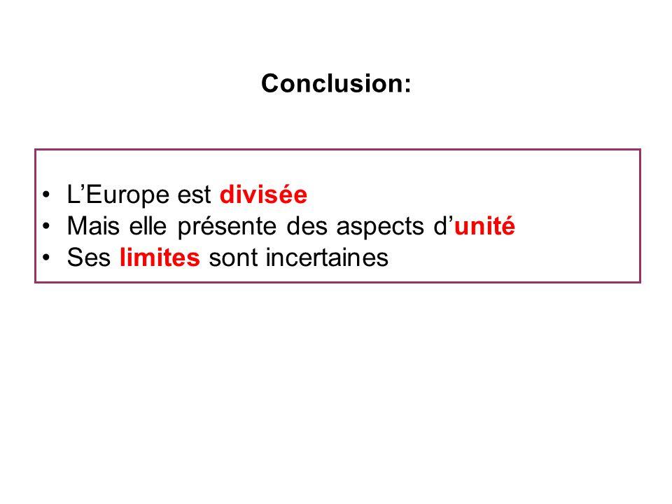 LEurope est divisée Mais elle présente des aspects dunité Ses limites sont incertaines Conclusion: