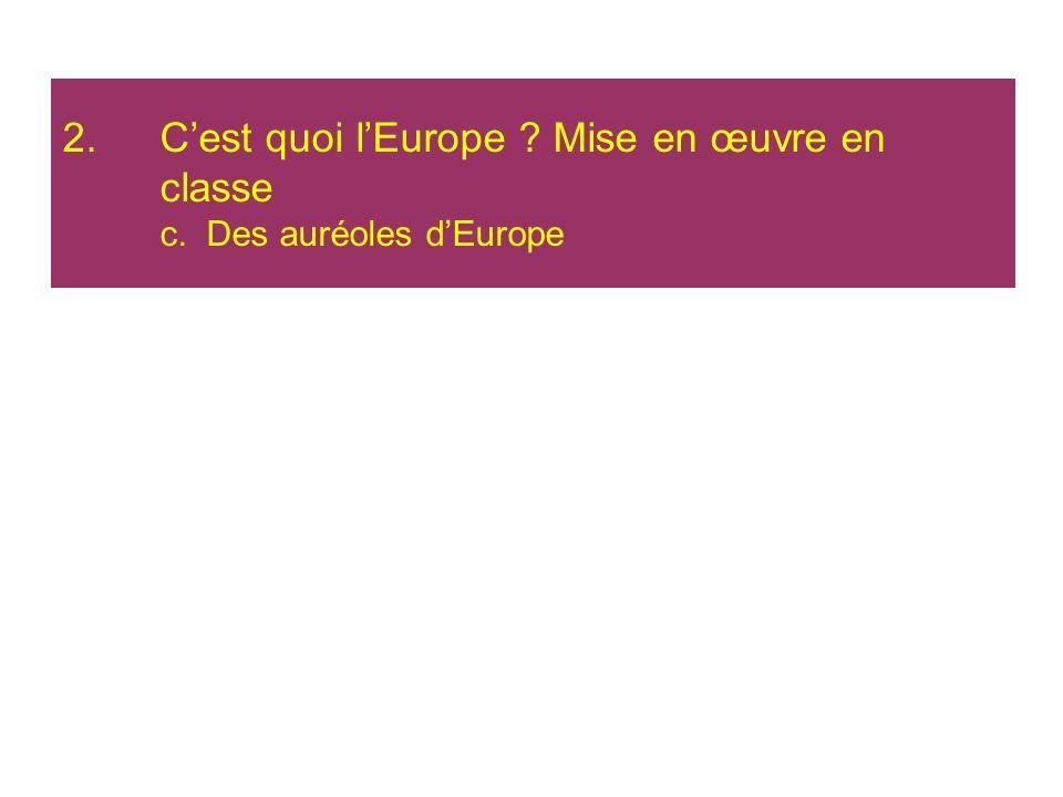 2.Cest quoi lEurope ? Mise en œuvre en classe c. Des auréoles dEurope