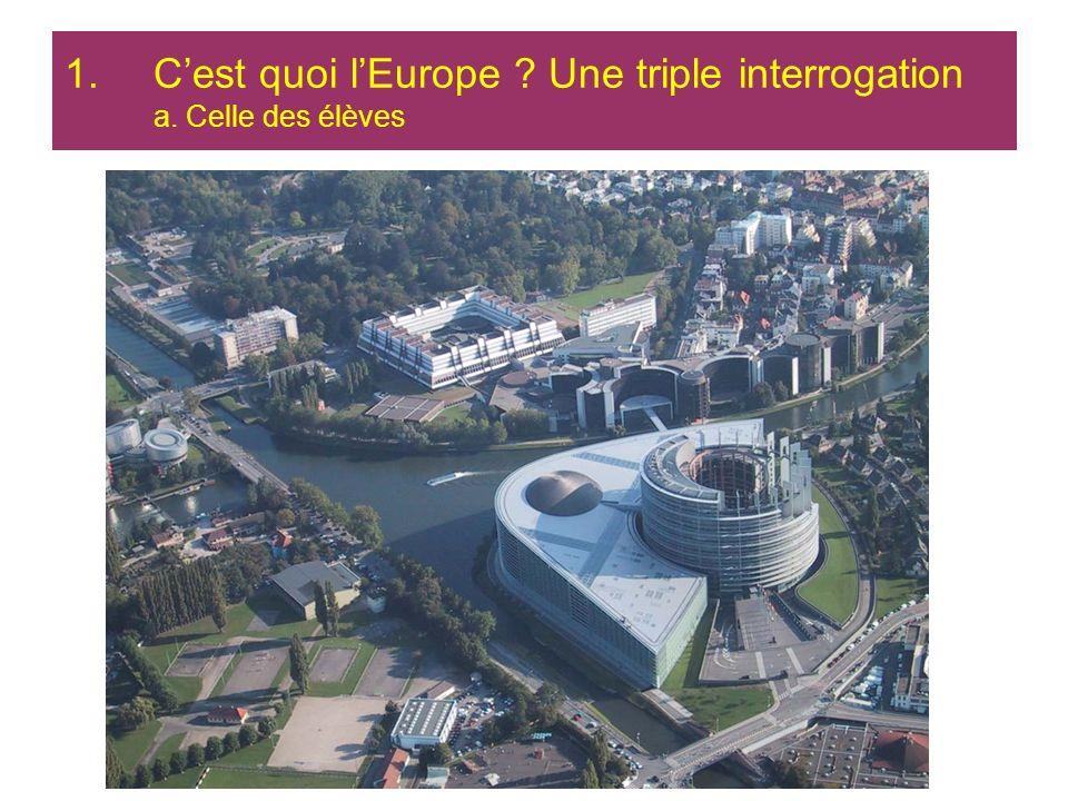 1.Cest quoi lEurope ? Une triple interrogation a. Celle des élèves