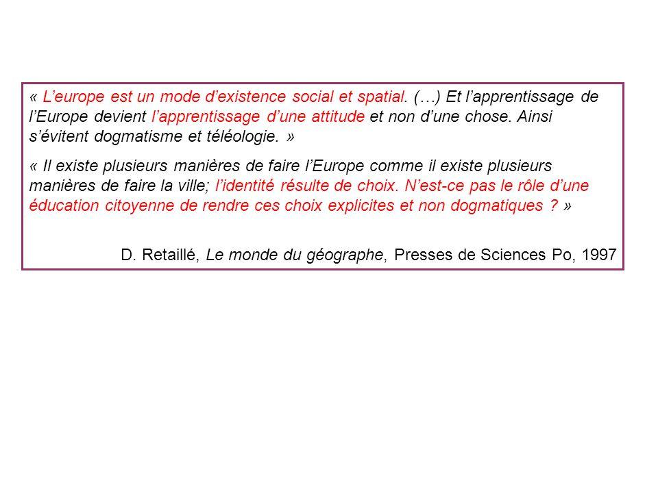 « Leurope est un mode dexistence social et spatial. (…) Et lapprentissage de lEurope devient lapprentissage dune attitude et non dune chose. Ainsi sév