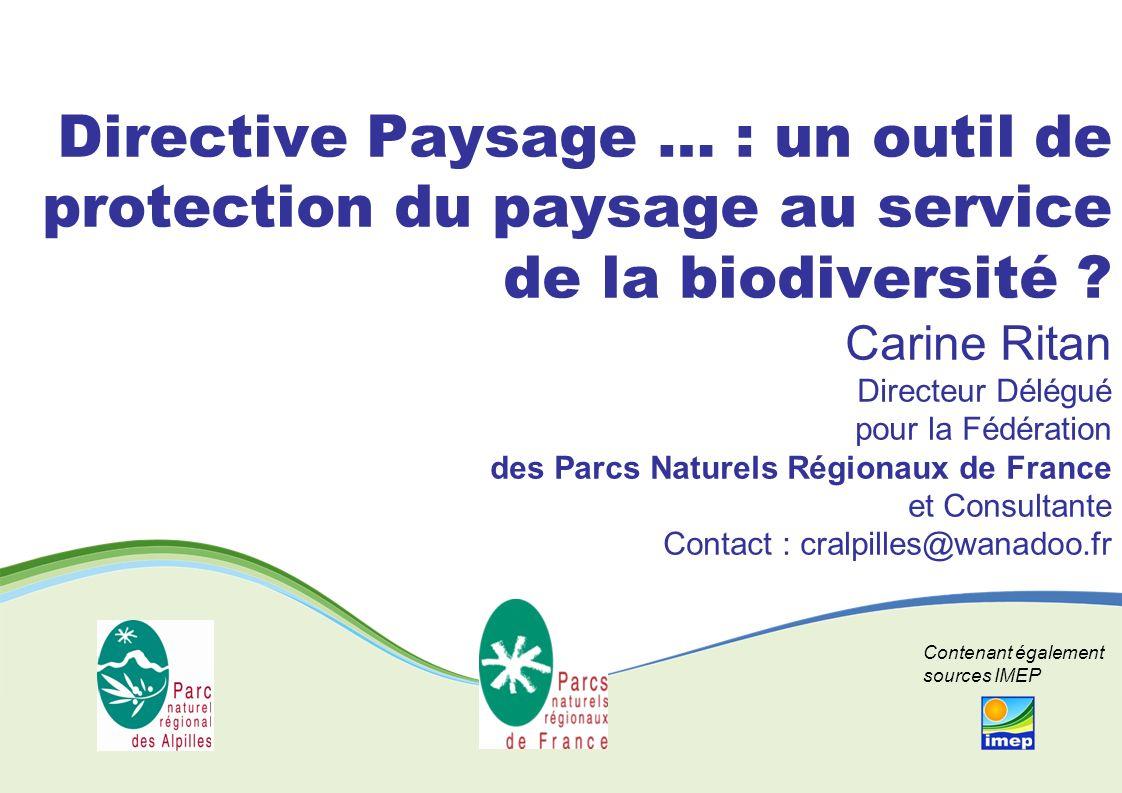 Directive Paysage … : un outil de protection du paysage au service de la biodiversité ? Carine Ritan Directeur Délégué pour la Fédération des Parcs Na