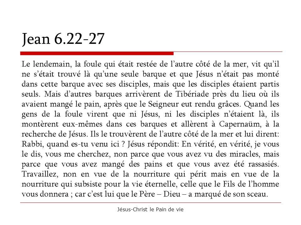 Jésus-Christ le Pain de vie Jean 6.22-27 Le lendemain, la foule qui était restée de lautre côté de la mer, vit quil ne sétait trouvé là quune seule ba