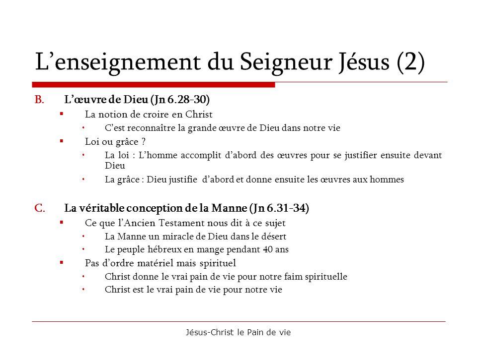 Jésus-Christ le Pain de vie Lenseignement du Seigneur Jésus (2) B.Lœuvre de Dieu (Jn 6.28-30) La notion de croire en Christ Cest reconnaître la grande