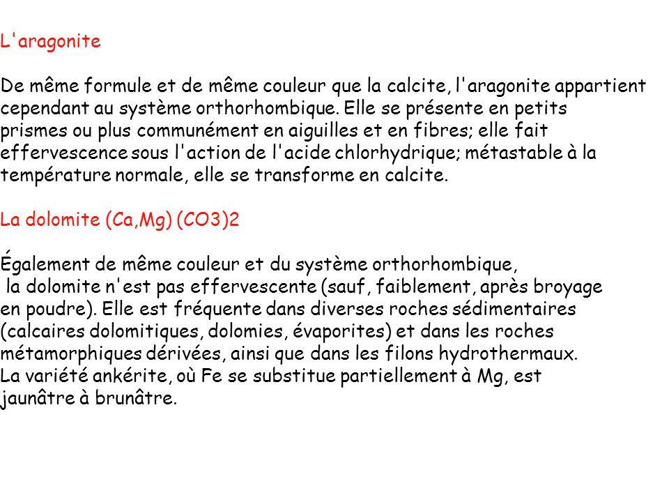 L'aragonite De même formule et de même couleur que la calcite, l'aragonite appartient cependant au système orthorhombique. Elle se présente en petits