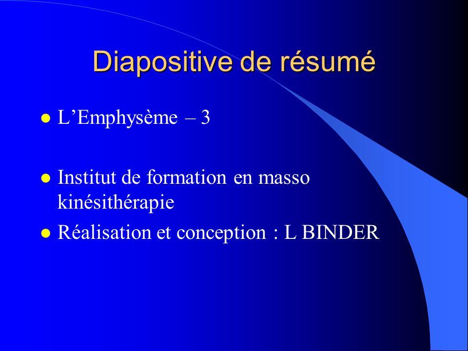 Diapositive de résumé l LEmphysème – 3 l Institut de formation en masso kinésithérapie l Réalisation et conception : L BINDER