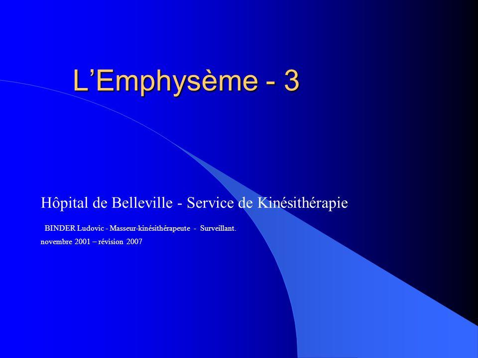LEmphysème - 3 Hôpital de Belleville - Service de Kinésithérapie BINDER Ludovic - Masseur-kinésithérapeute - Surveillant.