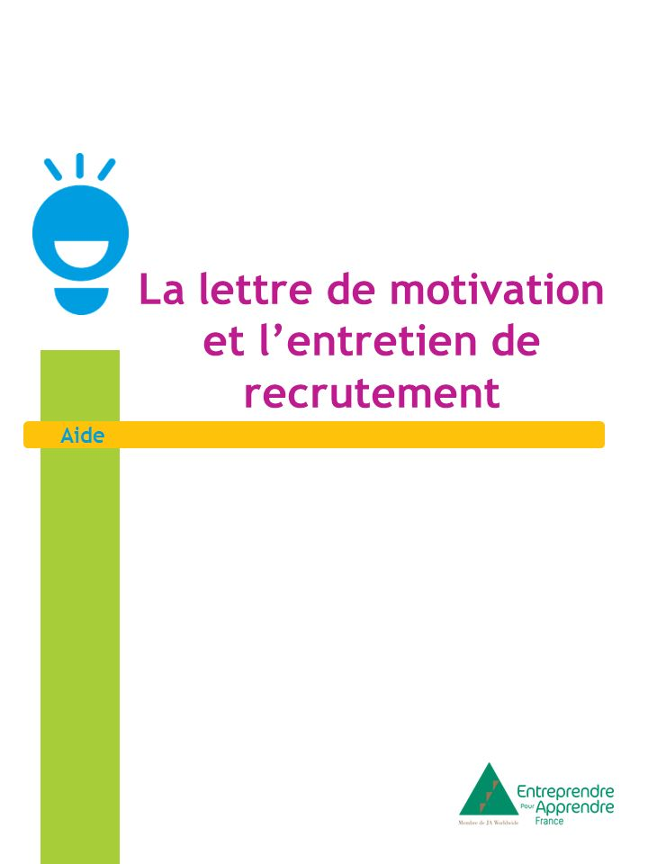 Aide La lettre de motivation La lettre de motivation est un document demandé par lemployeur lorsque vous voulez travailler dans une entreprise.
