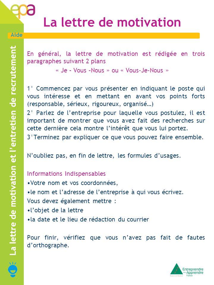 Aide La lettre de motivation En général, la lettre de motivation est rédigée en trois paragraphes suivant 2 plans « Je – Vous –Nous » ou « Vous-Je-Nou