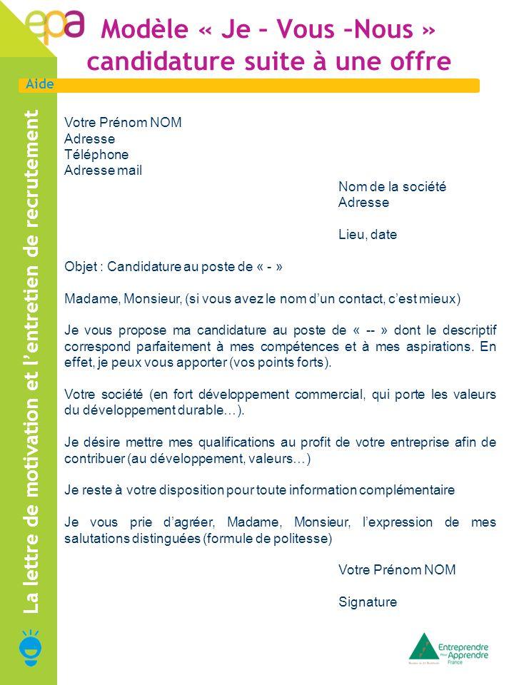 Aide Modèle « Je – Vous –Nous » candidature suite à une offre La lettre de motivation et lentretien de recrutement Votre Prénom NOM Adresse Téléphone