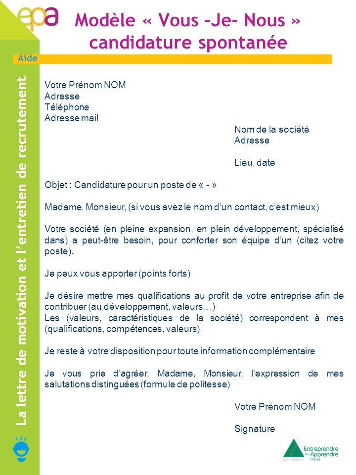 Aide Modèle « Vous –Je- Nous » candidature spontanée La lettre de motivation et lentretien de recrutement Votre Prénom NOM Adresse Téléphone Adresse m