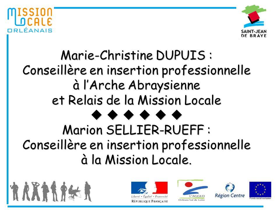 Marie-Christine DUPUIS : Conseillère en insertion professionnelle à lArche Abraysienne et Relais de la Mission Locale Marion SELLIER-RUEFF : Conseillè