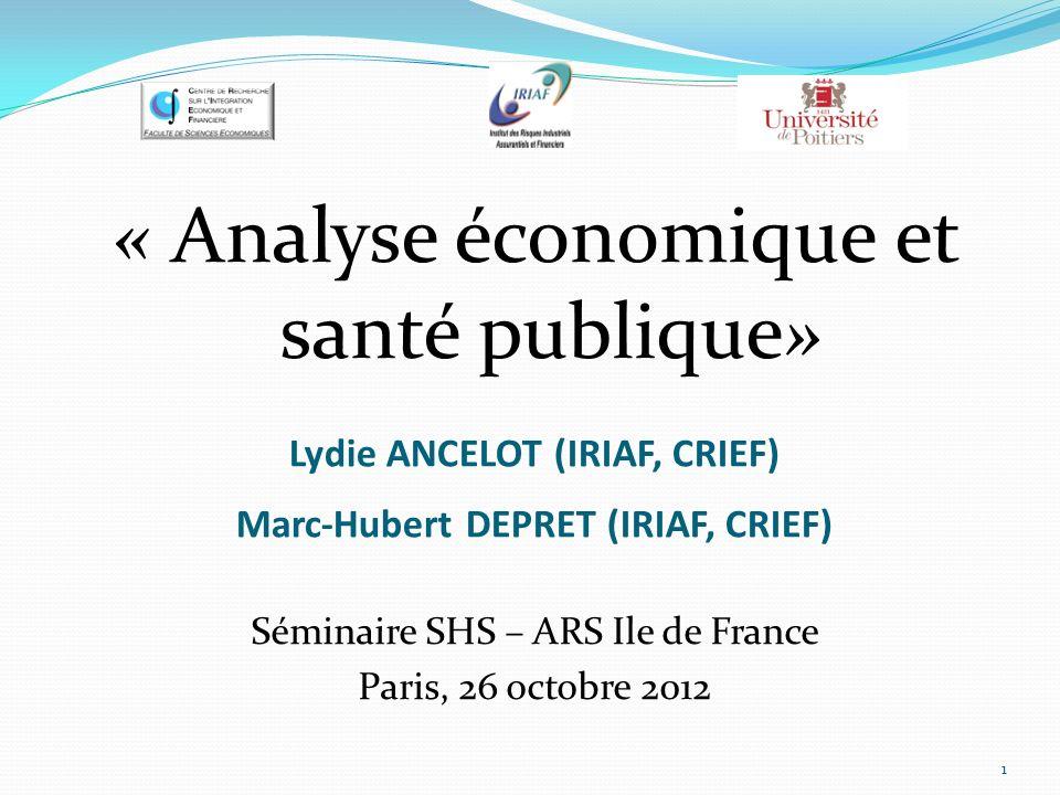 « Analyse économique et santé publique» Séminaire SHS – ARS Ile de France Paris, 26 octobre 2012 Lydie ANCELOT (IRIAF, CRIEF) Marc-Hubert DEPRET (IRIA