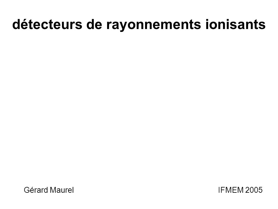 Gérard Maurel IFMEM 2005 détecteurs de rayonnements ionisants