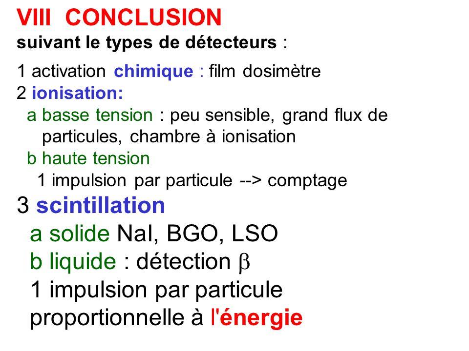 VIII CONCLUSION suivant le types de détecteurs : 1 activation chimique : film dosimètre 2 ionisation: a basse tension : peu sensible, grand flux de pa