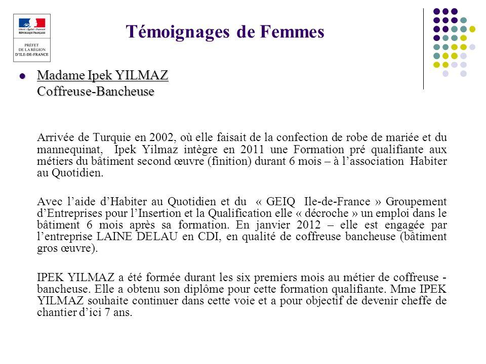 Témoignages de Femmes Madame Ipek YILMAZ Madame Ipek YILMAZCoffreuse-Bancheuse Arrivée de Turquie en 2002, où elle faisait de la confection de robe de