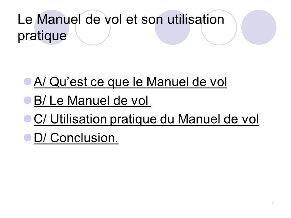 3 A/ Quest ce que le Manuel de Vol Le manuel de vol est un recueil de caractéristiques et dutilisations qui sont propres à chaque avion, dans notre cas, un TB10.