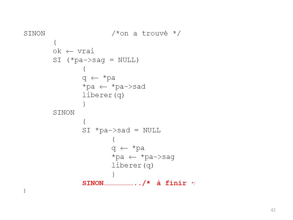 42 SINON/*on a trouvé */ { ok vrai SI (*pa->sag = NULL) { q *pa *pa *pa->sad liberer(q) } SINON { SI *pa->sad = NULL { q *pa *pa *pa->sag liberer(q) }