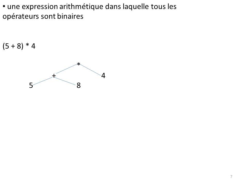 une expression arithmétique dans laquelle tous les opérateurs sont binaires (5 + 8) * 4 * +4 58 7