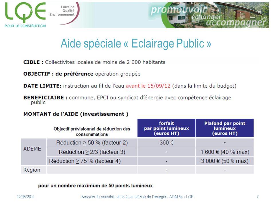 Aide spéciale « Eclairage Public » 12/05/2011Session de sensibilisation à la maîtrise de l'énergie - ADM 54 / LQE7