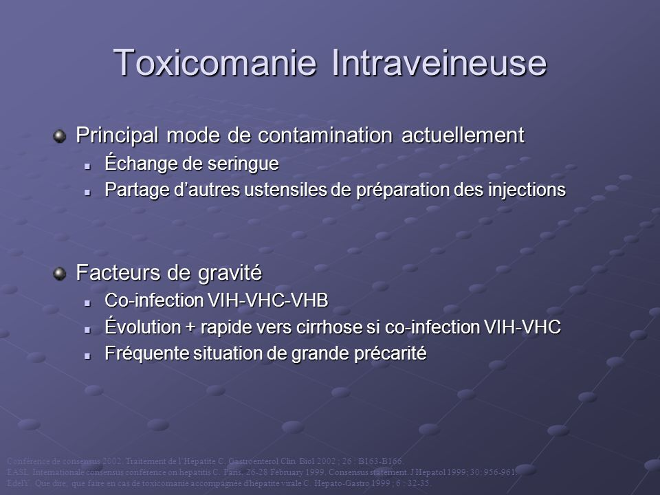 Toxicomanie Intraveineuse Principal mode de contamination actuellement Échange de seringue Échange de seringue Partage dautres ustensiles de préparati