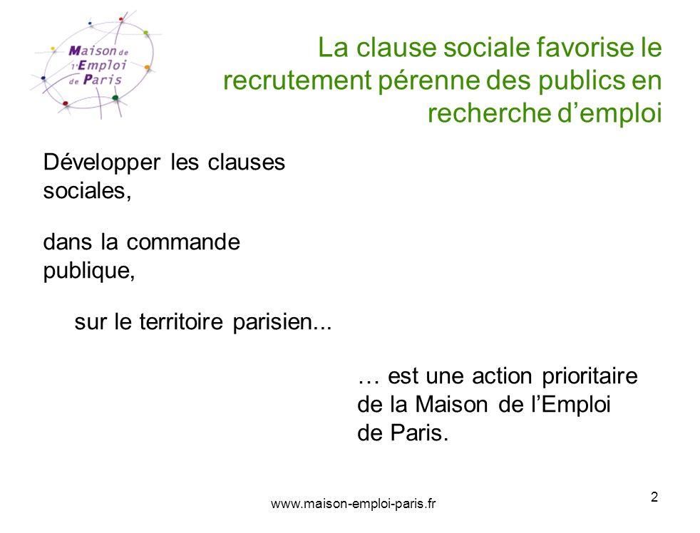 www.maison-emploi-paris.fr 2 La clause sociale favorise le recrutement pérenne des publics en recherche demploi Développer les clauses sociales, dans