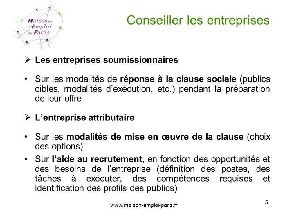 www.maison-emploi-paris.fr 5 Conseiller les entreprises Les entreprises soumissionnaires Sur les modalités de réponse à la clause sociale (publics cib