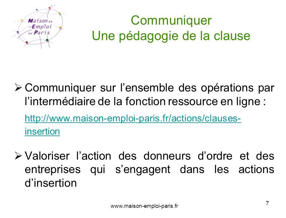 www.maison-emploi-paris.fr 7 Communiquer Une pédagogie de la clause Communiquer sur lensemble des opérations par lintermédiaire de la fonction ressour