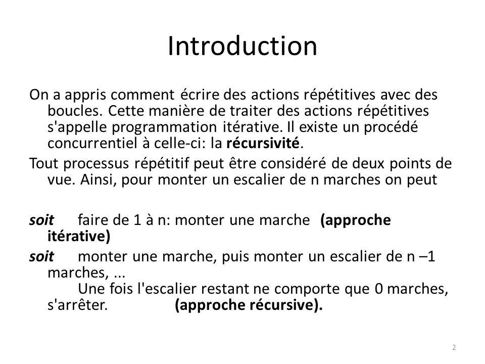 Processus répétitifs : répétition classique et récurrence Donnons un exemple de processus répétitif exprimé de façon itérative et récursive.