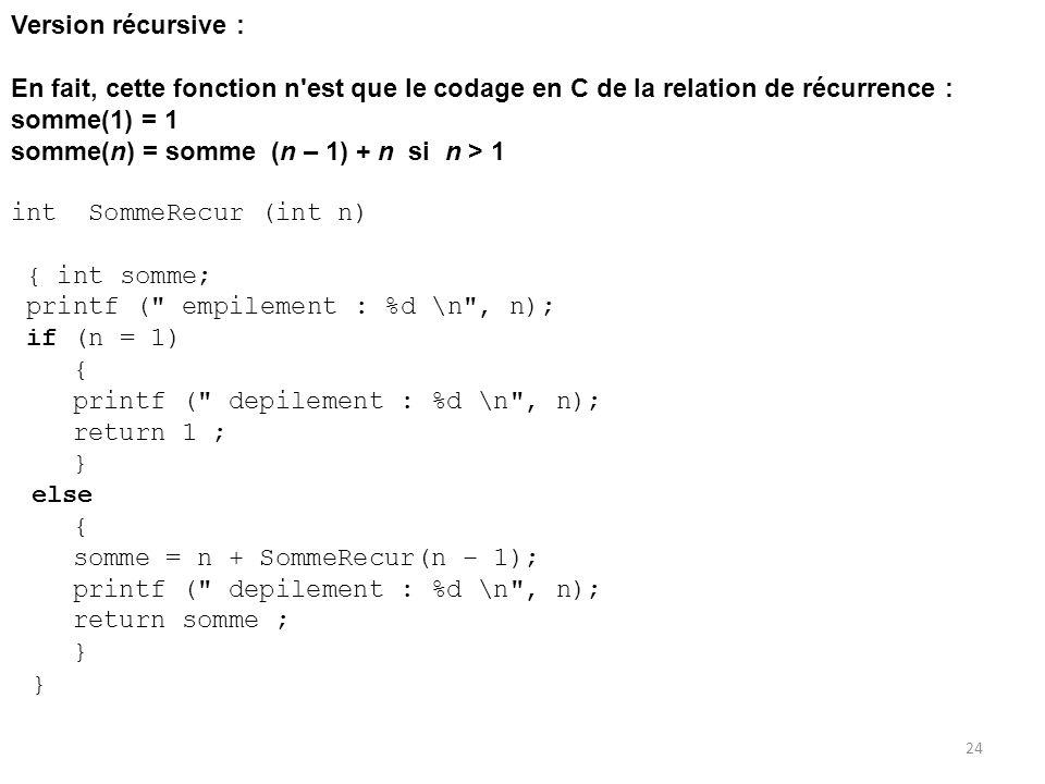 Version récursive : En fait, cette fonction n'est que le codage en C de la relation de récurrence : somme(1) = 1 somme(n) = somme (n – 1) + n si n > 1