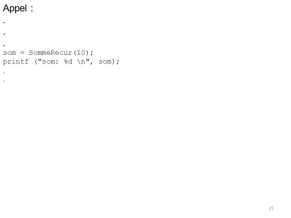 Appel :. som = SommeRecur(10); printf (