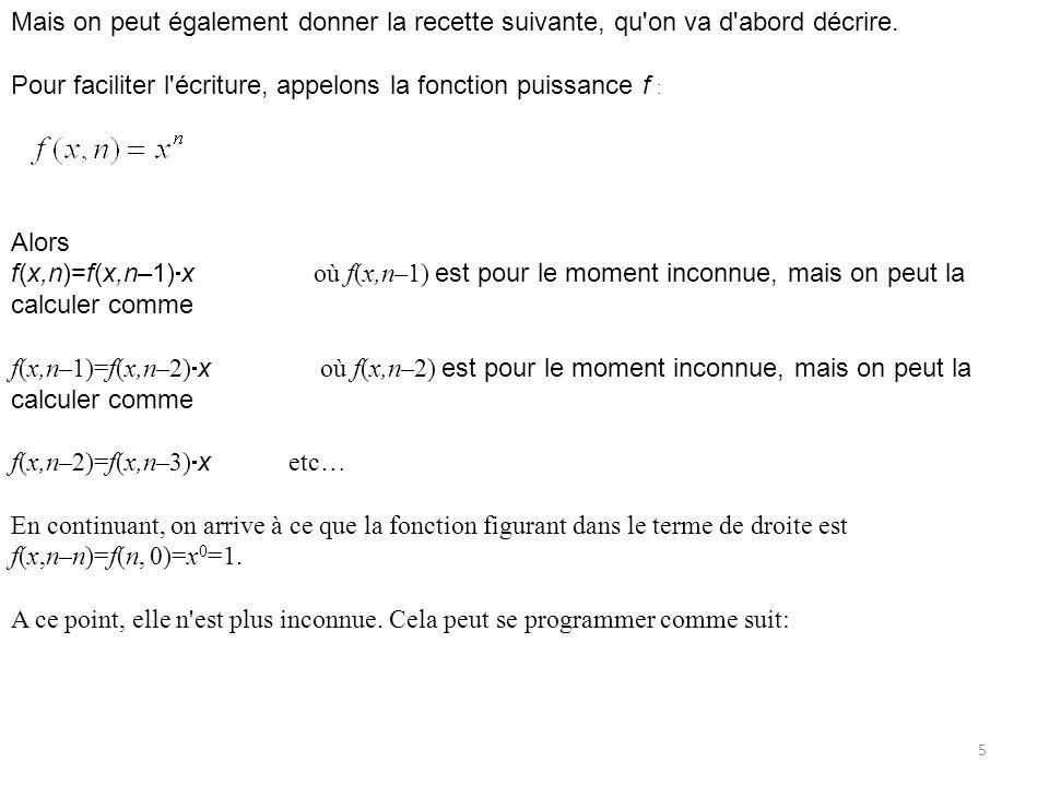 données : float x, int n résultat de type float Entête en C : float puis(float x, int n) {variables locales : float p SI (n = 0) ALORS{1: condition d arrêt} p 1 SINON p x * puis(x,n-1){2: action répétée: multiplication par x} {3: appel récurrent de puis avec un paramètre modifié} retourner p } 6