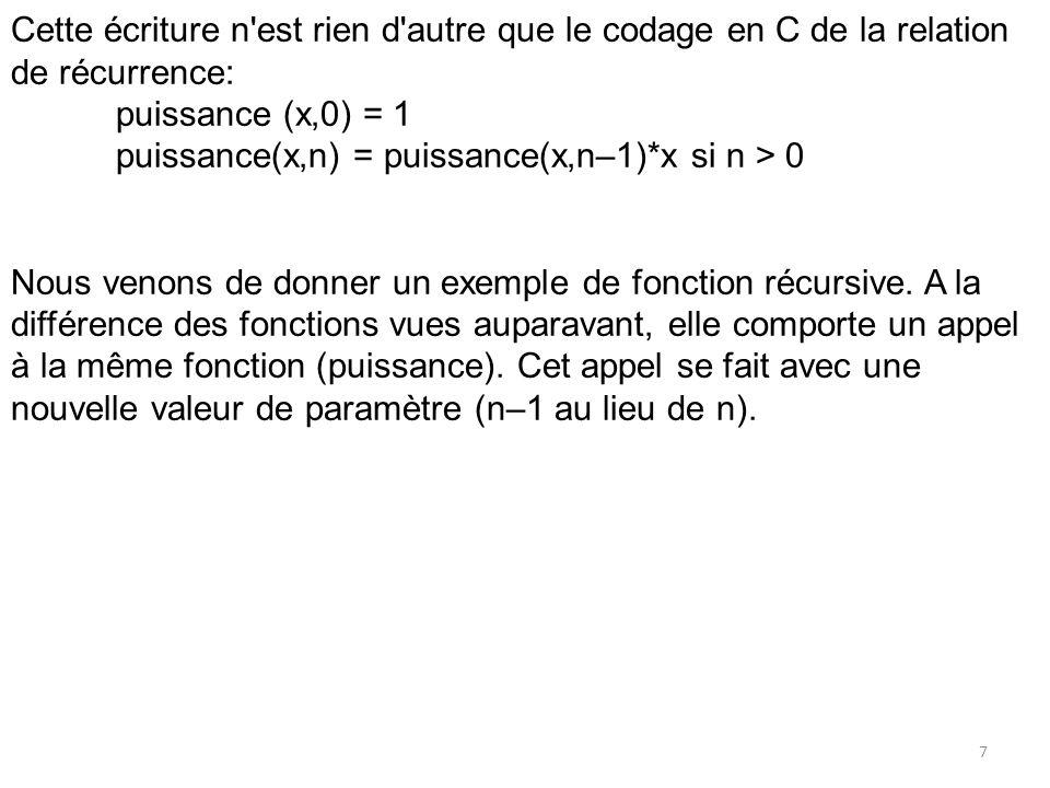 Cette écriture n'est rien d'autre que le codage en C de la relation de récurrence: puissance (x,0) = 1 puissance(x,n) = puissance(x,n–1)*x si n > 0 No