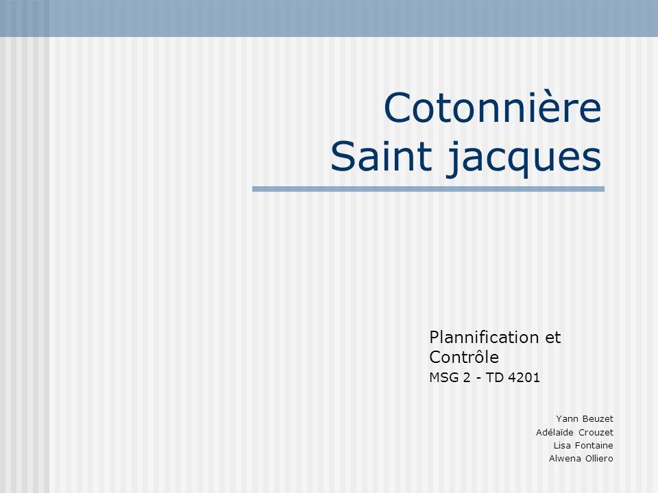 Cotonnière Saint jacques Plannification et Contrôle MSG 2 - TD 4201 Yann Beuzet Adélaïde Crouzet Lisa Fontaine Alwena Olliero