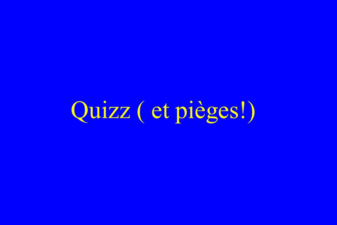 Quizz ( et pièges!)