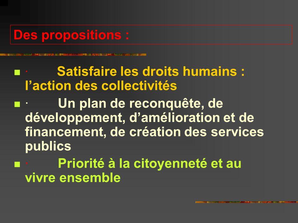Des propositions : · Satisfaire les droits humains : laction des collectivités · Un plan de reconquête, de développement, damélioration et de financement, de création des services publics · Priorité à la citoyenneté et au vivre ensemble