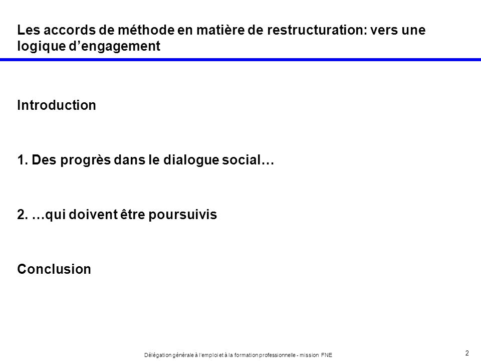 2 Délégation générale à lemploi et à la formation professionnelle - mission FNE Les accords de méthode en matière de restructuration: vers une logique