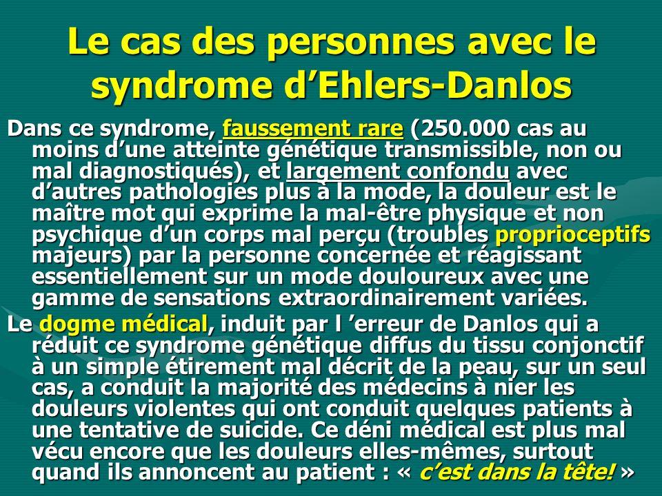 Le cas des personnes avec le syndrome dEhlers-Danlos Dans ce syndrome, faussement rare (250.000 cas au moins dune atteinte génétique transmissible, no