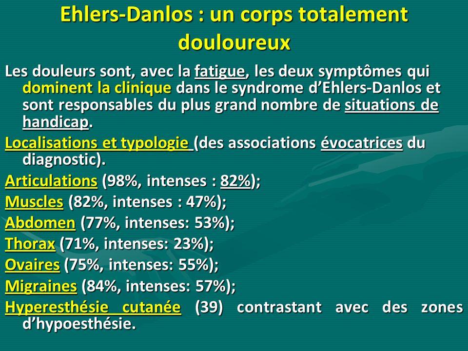 Ehlers-Danlos : un corps totalement douloureux Les douleurs sont, avec la fatigue, les deux symptômes qui dominent la clinique dans le syndrome dEhler