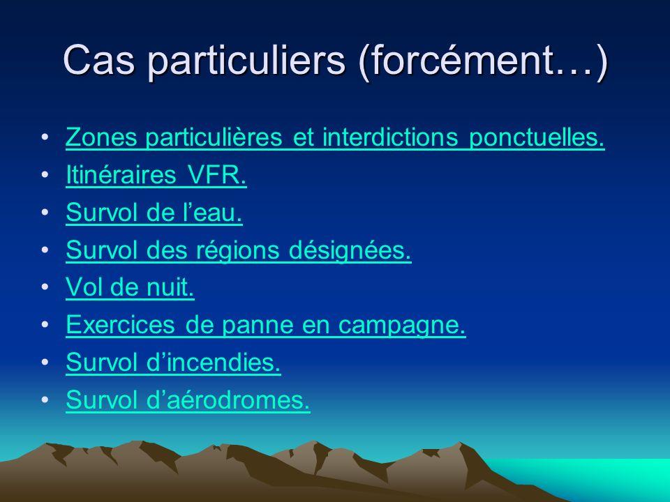 Cas particuliers (forcément…) Zones particulières et interdictions ponctuelles. Itinéraires VFR. Survol de leau. Survol des régions désignées. Vol de