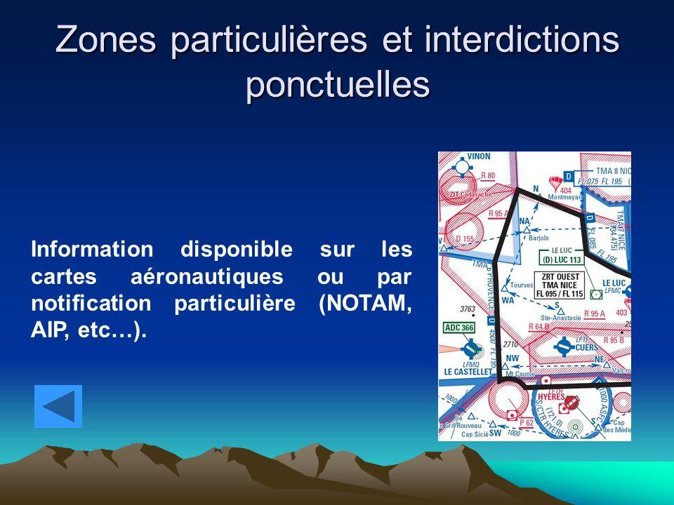 Zones particulières et interdictions ponctuelles Information disponible sur les cartes aéronautiques ou par notification particulière (NOTAM, AIP, etc…).