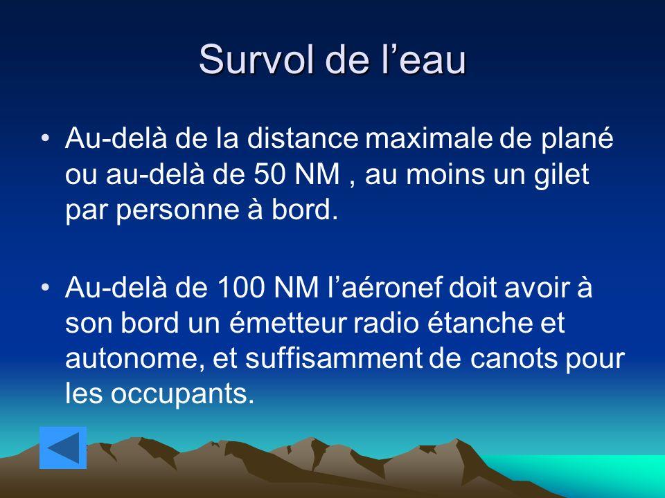 Survol de leau Au-delà de la distance maximale de plané ou au-delà de 50 NM, au moins un gilet par personne à bord. Au-delà de 100 NM laéronef doit av