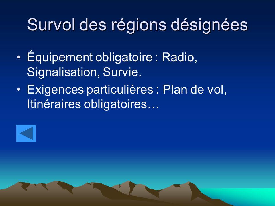 Survol des régions désignées Équipement obligatoire : Radio, Signalisation, Survie. Exigences particulières : Plan de vol, Itinéraires obligatoires…
